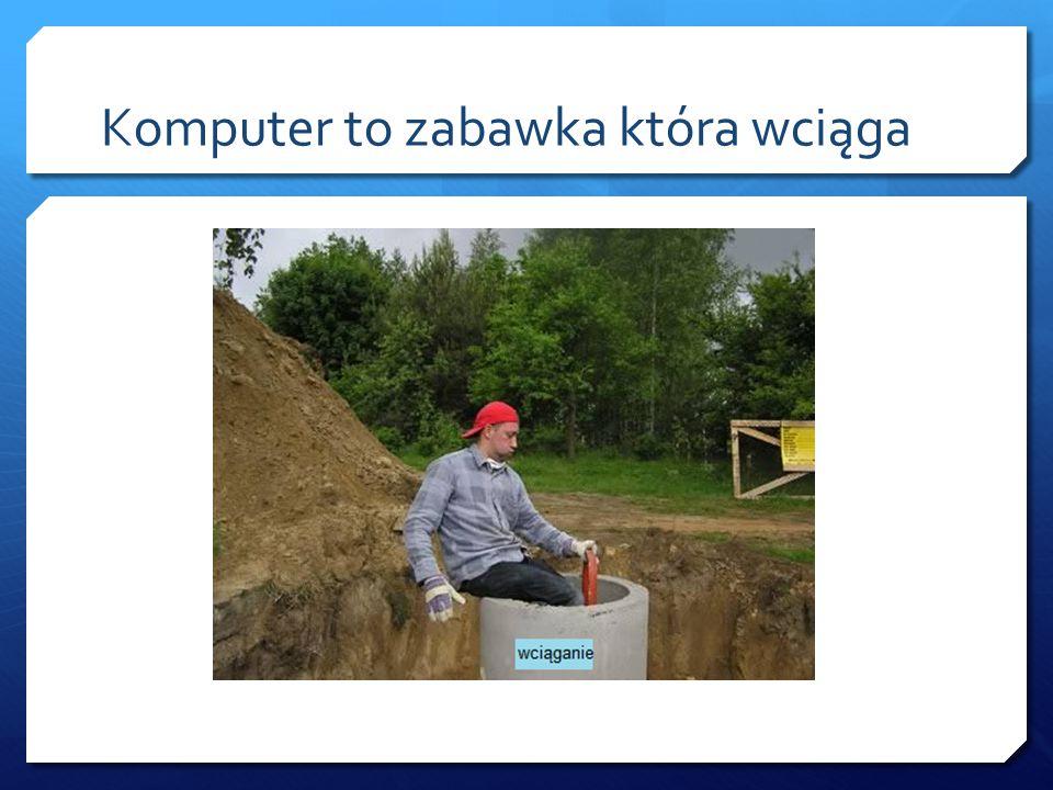 Komputer to zabawka która wciąga