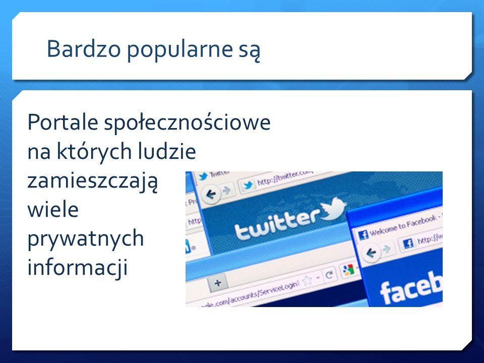 Bardzo popularne są Portale społecznościowe na których ludzie zamieszczają wiele prywatnych informacji.