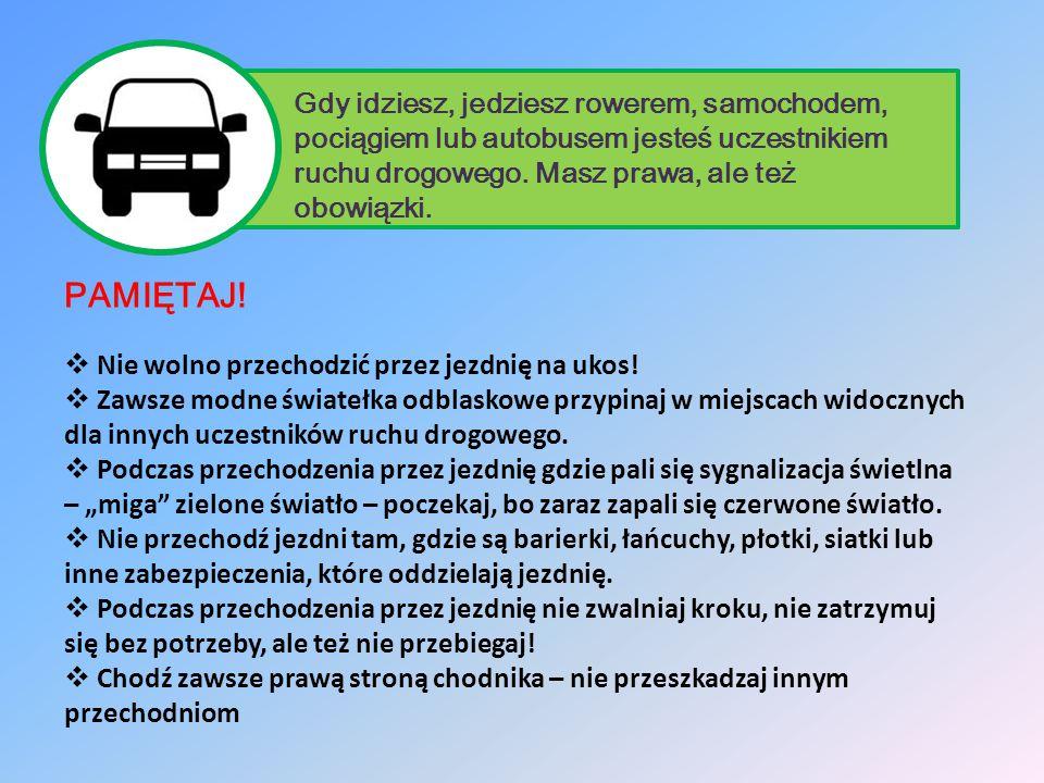 Gdy idziesz, jedziesz rowerem, samochodem, pociągiem lub autobusem jesteś uczestnikiem ruchu drogowego. Masz prawa, ale też obowiązki.