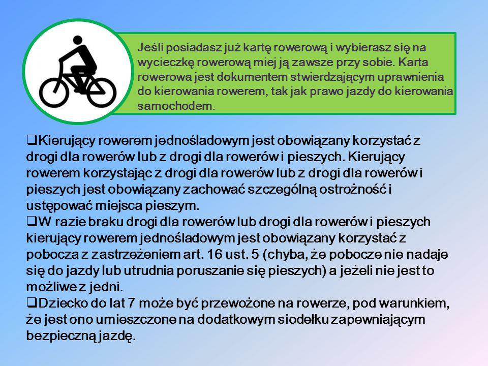 Jeśli posiadasz już kartę rowerową i wybierasz się na wycieczkę rowerową miej ją zawsze przy sobie. Karta rowerowa jest dokumentem stwierdzającym uprawnienia do kierowania rowerem, tak jak prawo jazdy do kierowania samochodem.