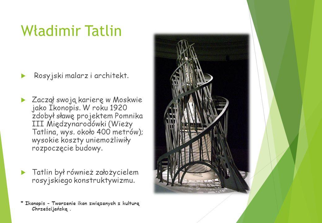 Władimir Tatlin Rosyjski malarz i architekt.