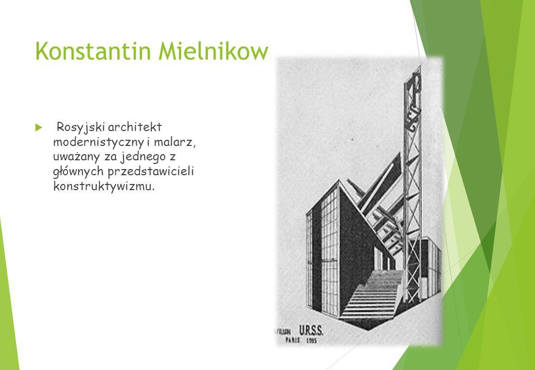 Konstantin Mielnikow Rosyjski architekt modernistyczny i malarz, uważany za jednego z głównych przedstawicieli konstruktywizmu.