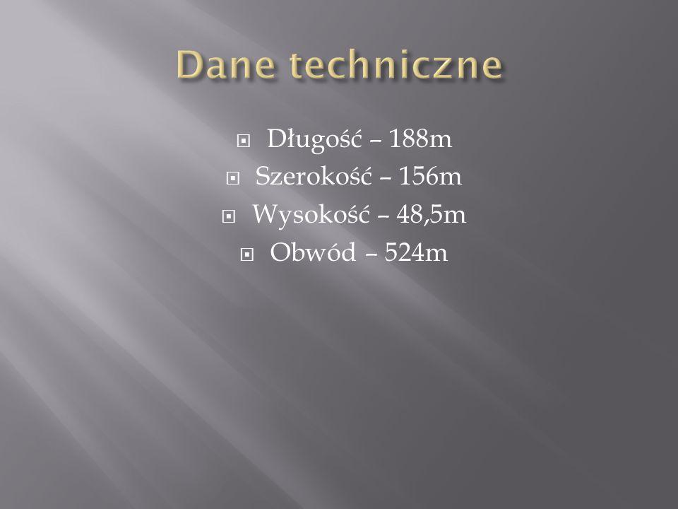 Dane techniczne Długość – 188m Szerokość – 156m Wysokość – 48,5m