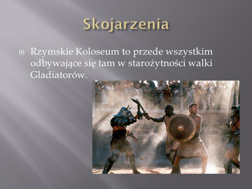 Skojarzenia Rzymskie Koloseum to przede wszystkim odbywające się tam w starożytności walki Gladiatorów.