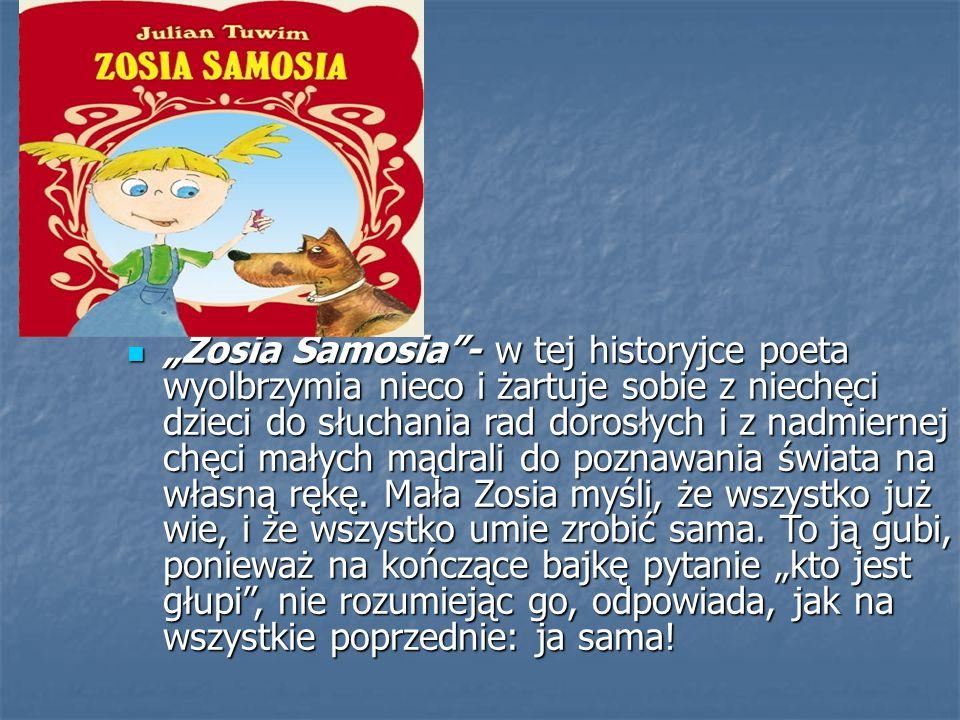 """""""Zosia Samosia - w tej historyjce poeta wyolbrzymia nieco i żartuje sobie z niechęci dzieci do słuchania rad dorosłych i z nadmiernej chęci małych mądrali do poznawania świata na własną rękę."""