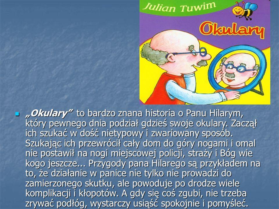 """""""Okulary to bardzo znana historia o Panu Hilarym, który pewnego dnia podział gdzieś swoje okulary."""