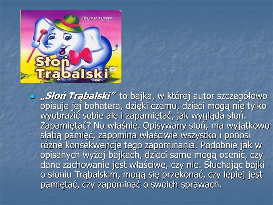 """""""Słoń Trąbalski to bajka, w której autor szczegółowo opisuje jej bohatera, dzięki czemu, dzieci mogą nie tylko wyobrazić sobie ale i zapamiętać, jak wygląda słoń."""