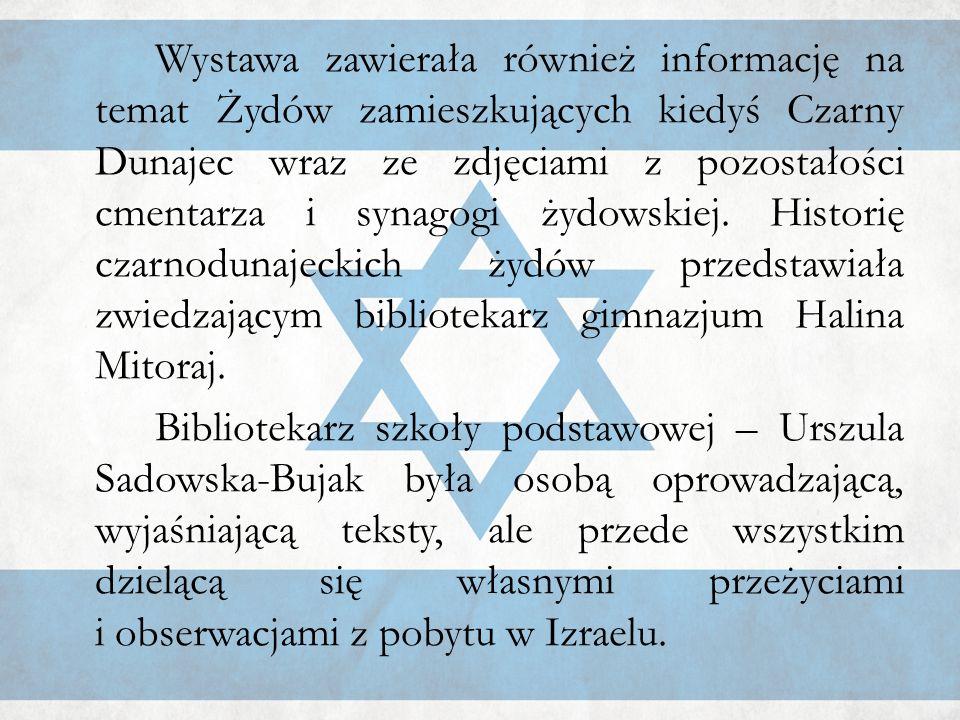 Wystawa zawierała również informację na temat Żydów zamieszkujących kiedyś Czarny Dunajec wraz ze zdjęciami z pozostałości cmentarza i synagogi żydowskiej. Historię czarnodunajeckich żydów przedstawiała zwiedzającym bibliotekarz gimnazjum Halina Mitoraj.