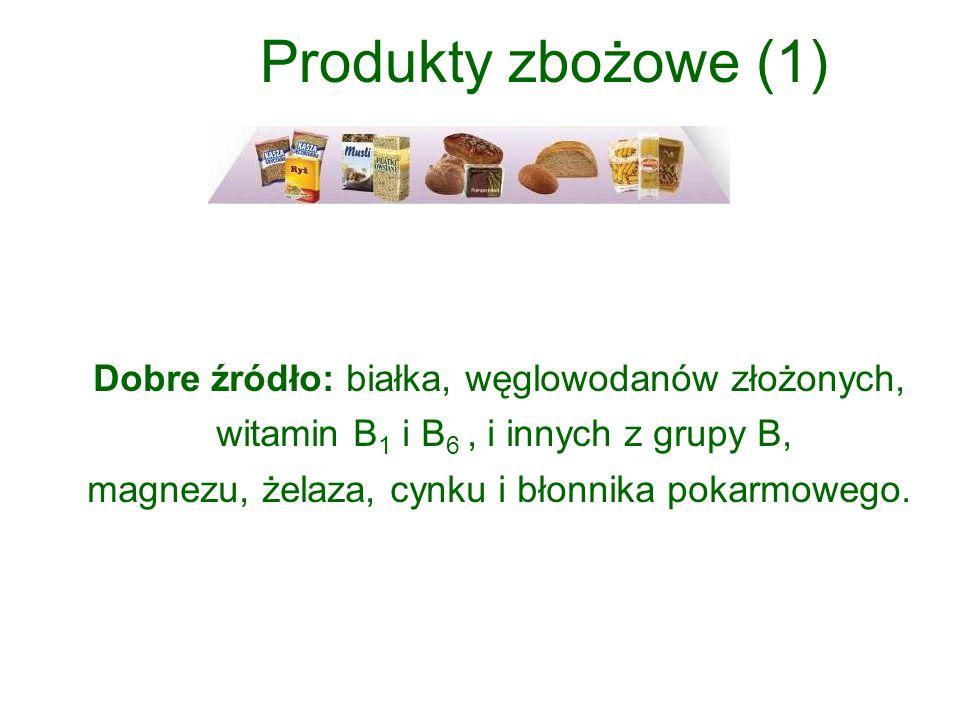 Produkty zbożowe (1) Dobre źródło: białka, węglowodanów złożonych,