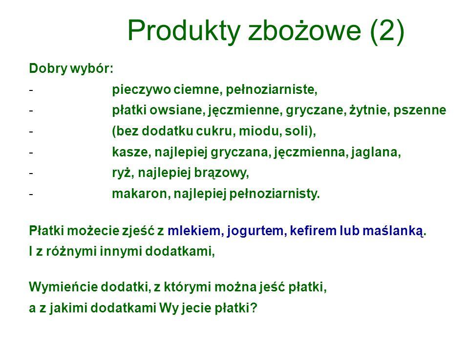 Produkty zbożowe (2) Dobry wybór: pieczywo ciemne, pełnoziarniste,