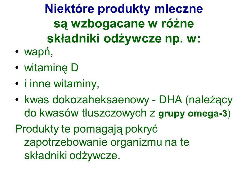 Niektóre produkty mleczne są wzbogacane w różne składniki odżywcze np