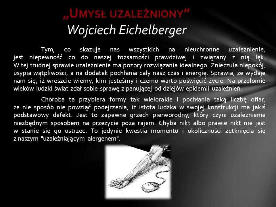 """""""Umysł uzależniony Wojciech Eichelberger"""