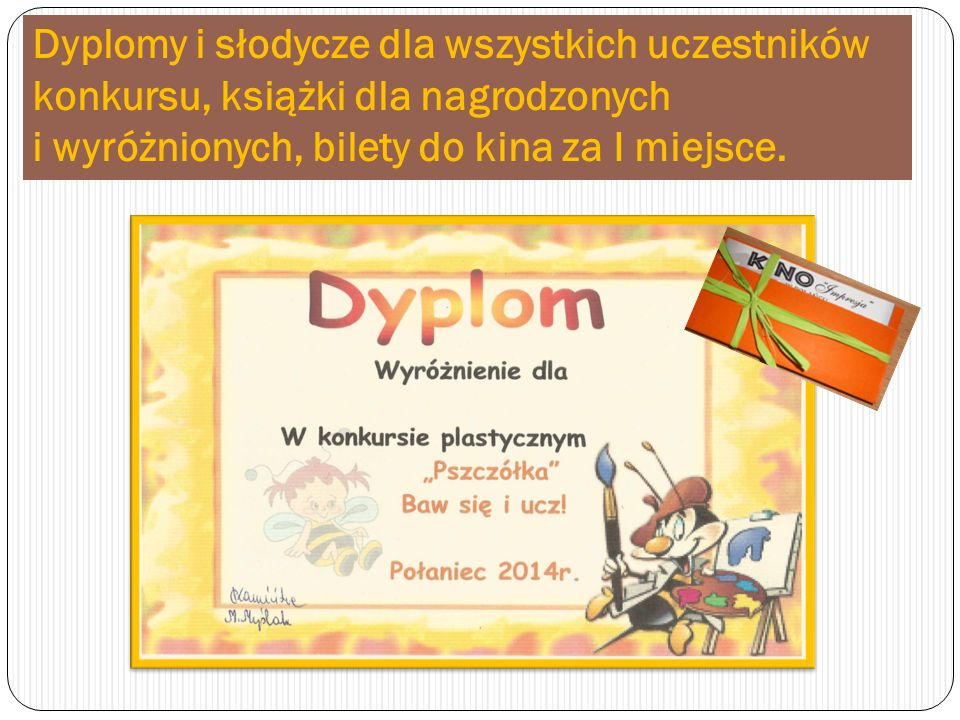 Dyplomy i słodycze dla wszystkich uczestników konkursu, książki dla nagrodzonych i wyróżnionych, bilety do kina za I miejsce.