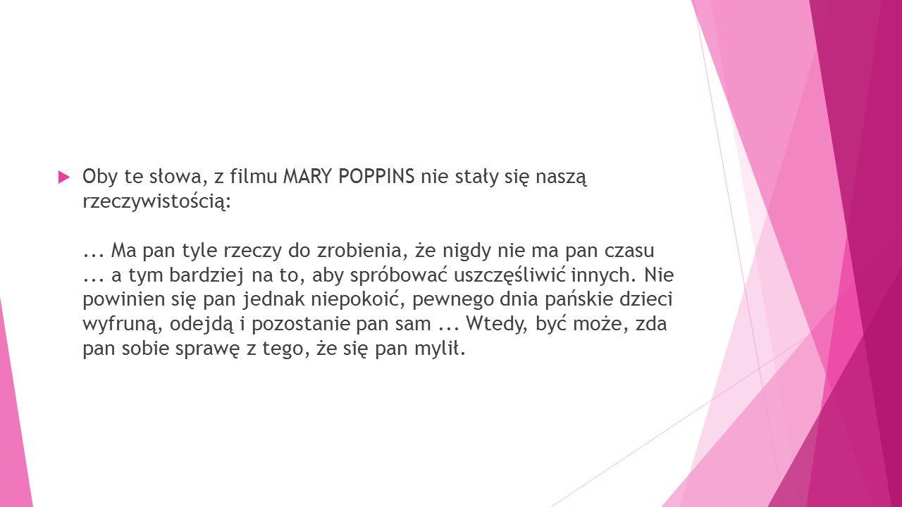 Oby te słowa, z filmu MARY POPPINS nie stały się naszą rzeczywistością: ...