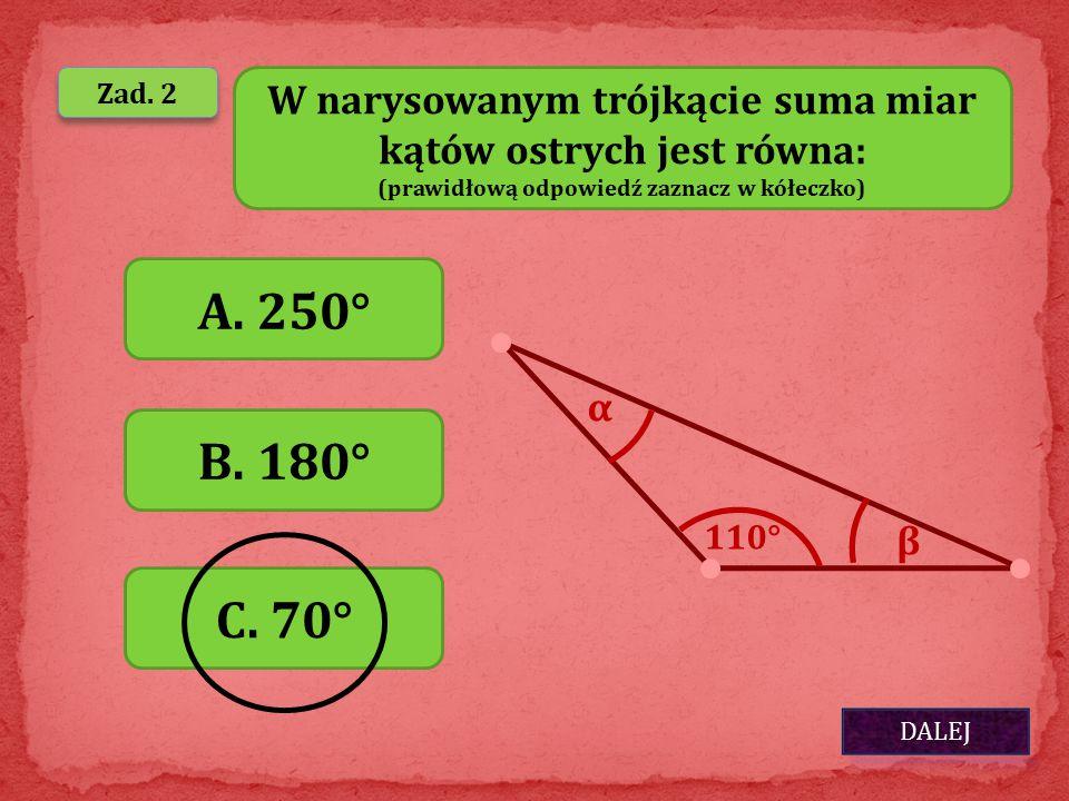 Zad. 2 W narysowanym trójkącie suma miar kątów ostrych jest równa: (prawidłową odpowiedź zaznacz w kółeczko)