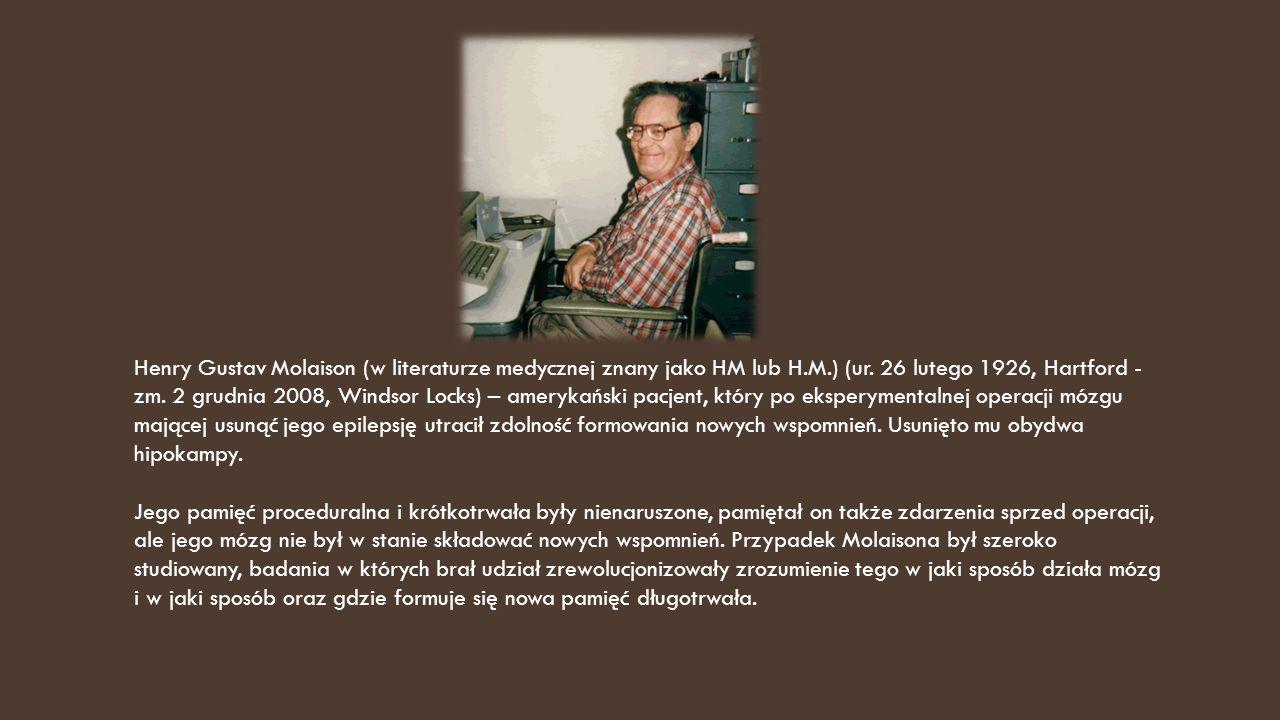 Henry Gustav Molaison (w literaturze medycznej znany jako HM lub H. M
