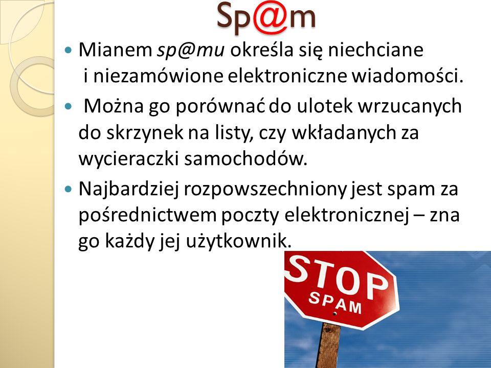 Sp@m Mianem sp@mu określa się niechciane i niezamówione elektroniczne wiadomości.