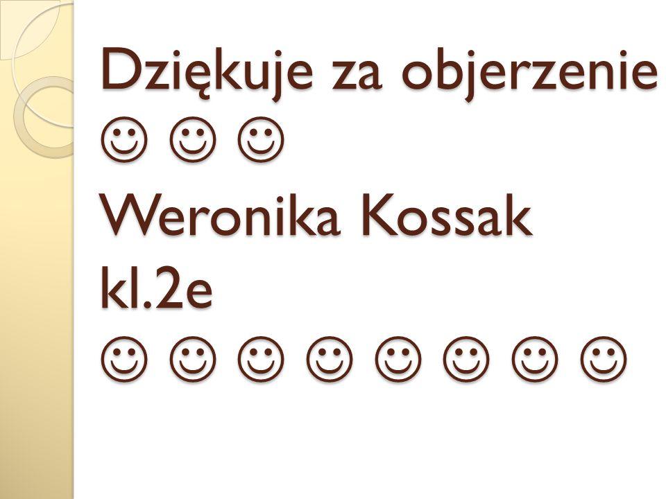 Dziękuje za objerzenie    Weronika Kossak kl.2e        