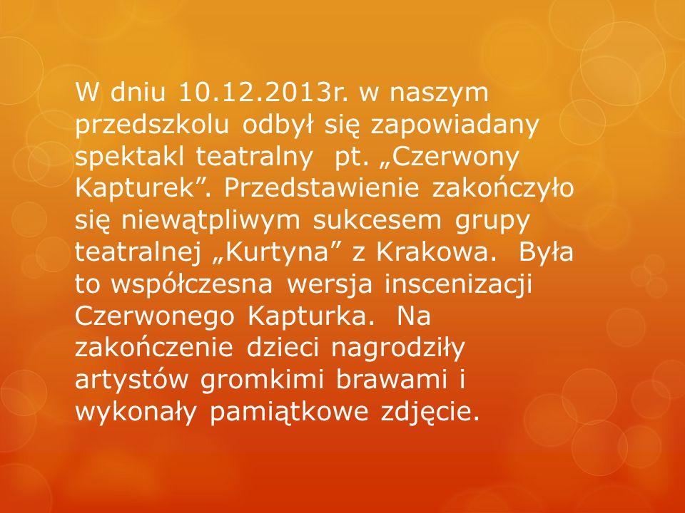 W dniu 10.12.2013r. w naszym przedszkolu odbył się zapowiadany spektakl teatralny pt.