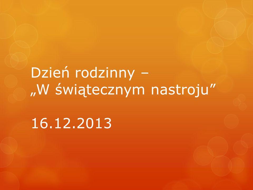"""Dzień rodzinny – """"W świątecznym nastroju 16.12.2013"""