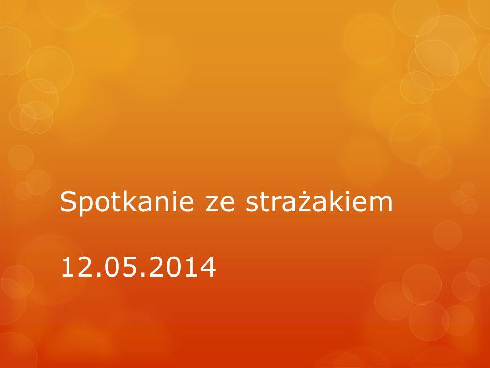 Spotkanie ze strażakiem 12.05.2014