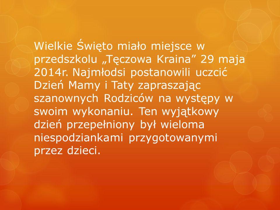 """Wielkie Święto miało miejsce w przedszkolu """"Tęczowa Kraina 29 maja 2014r."""