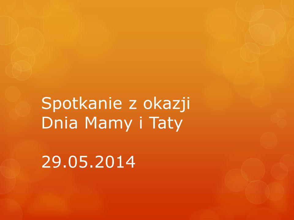 Spotkanie z okazji Dnia Mamy i Taty 29.05.2014