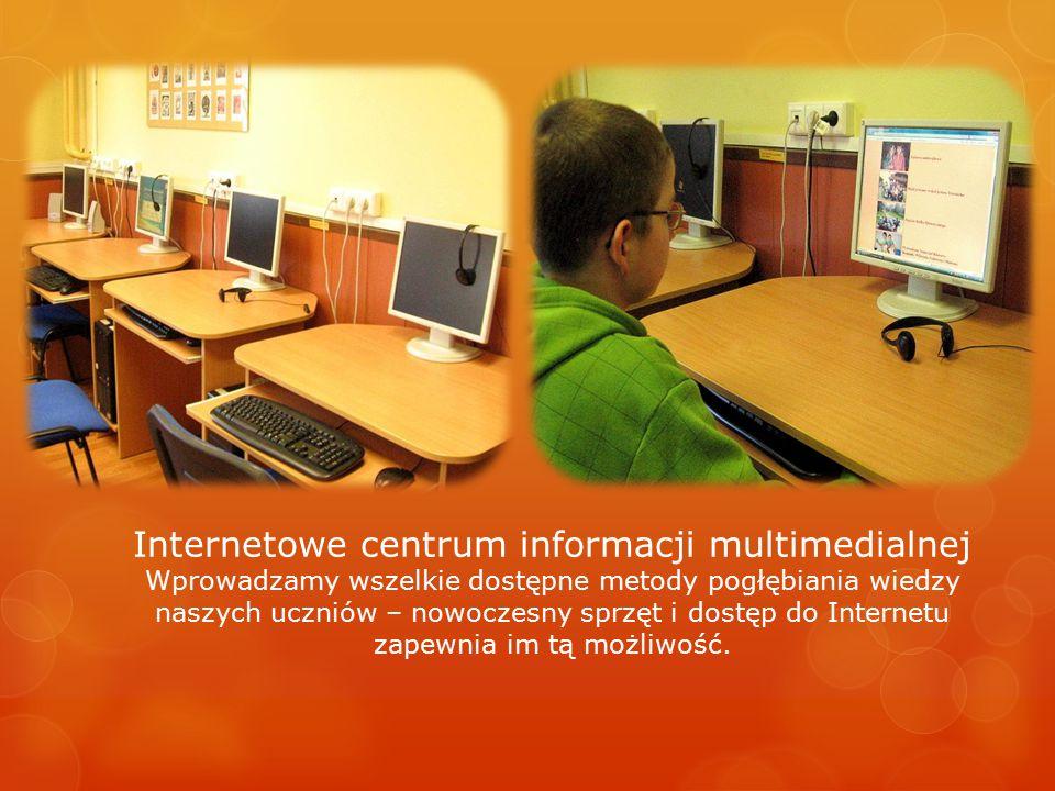 Internetowe centrum informacji multimedialnej Wprowadzamy wszelkie dostępne metody pogłębiania wiedzy naszych uczniów – nowoczesny sprzęt i dostęp do Internetu zapewnia im tą możliwość.