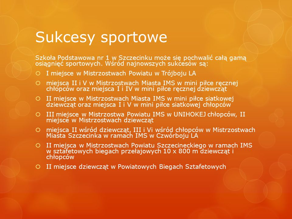 Sukcesy sportowe Szkoła Podstawowa nr 1 w Szczecinku może się pochwalić całą gamą osiągnięć sportowych. Wśród najnowszych sukcesów są: