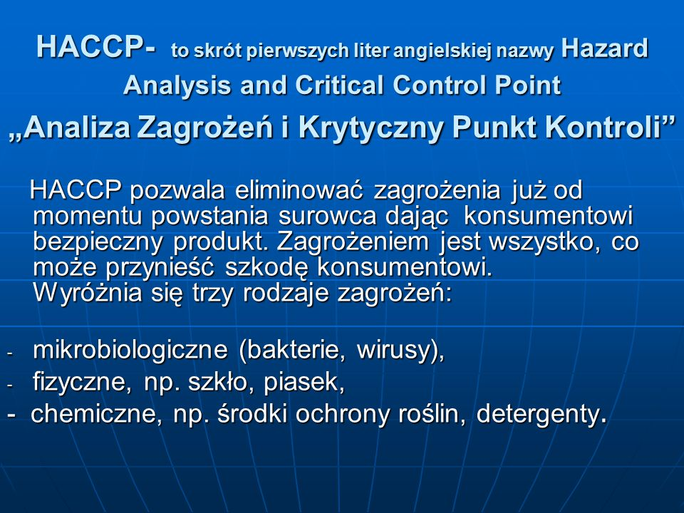 "HACCP- to skrót pierwszych liter angielskiej nazwy Hazard Analysis and Critical Control Point ""Analiza Zagrożeń i Krytyczny Punkt Kontroli"