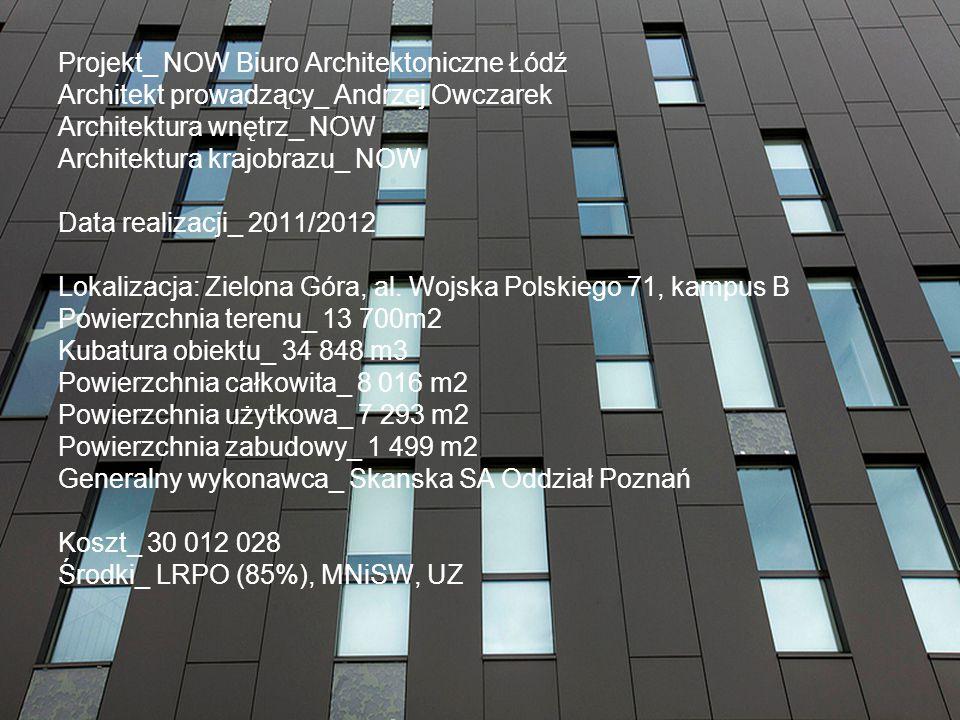 Projekt_ NOW Biuro Architektoniczne Łódź Architekt prowadzący_ Andrzej Owczarek Architektura wnętrz_ NOW Architektura krajobrazu_ NOW Data realizacji_ 2011/2012 Lokalizacja: Zielona Góra, al.