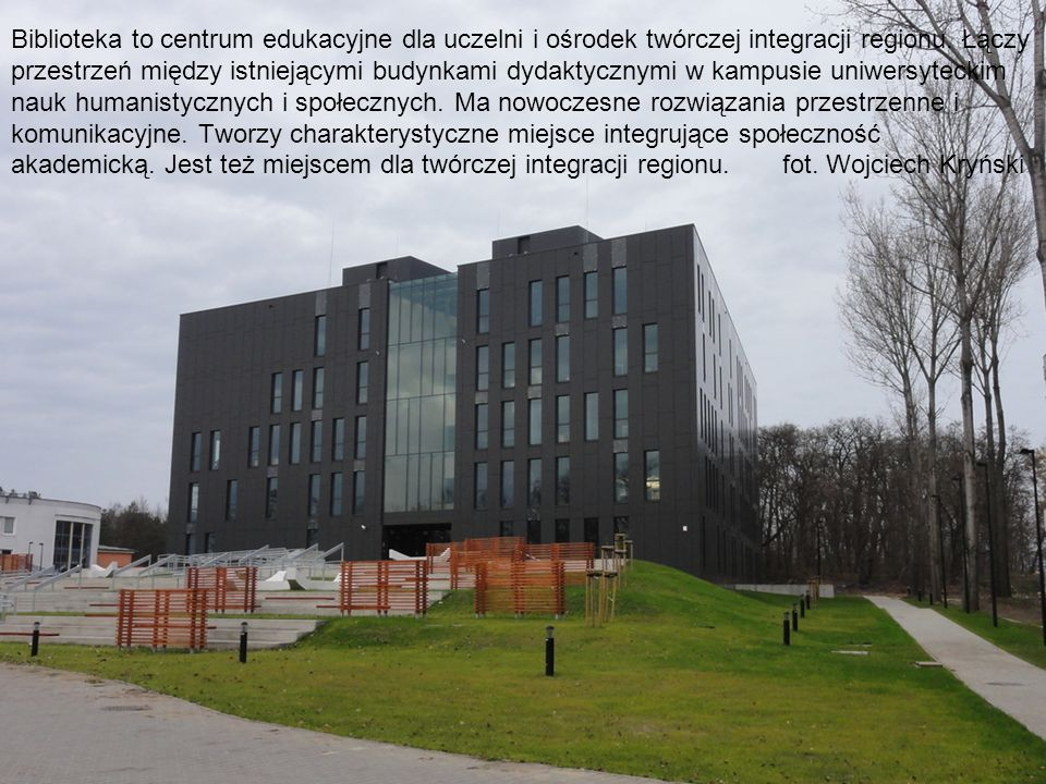 Biblioteka to centrum edukacyjne dla uczelni i ośrodek twórczej integracji regionu.