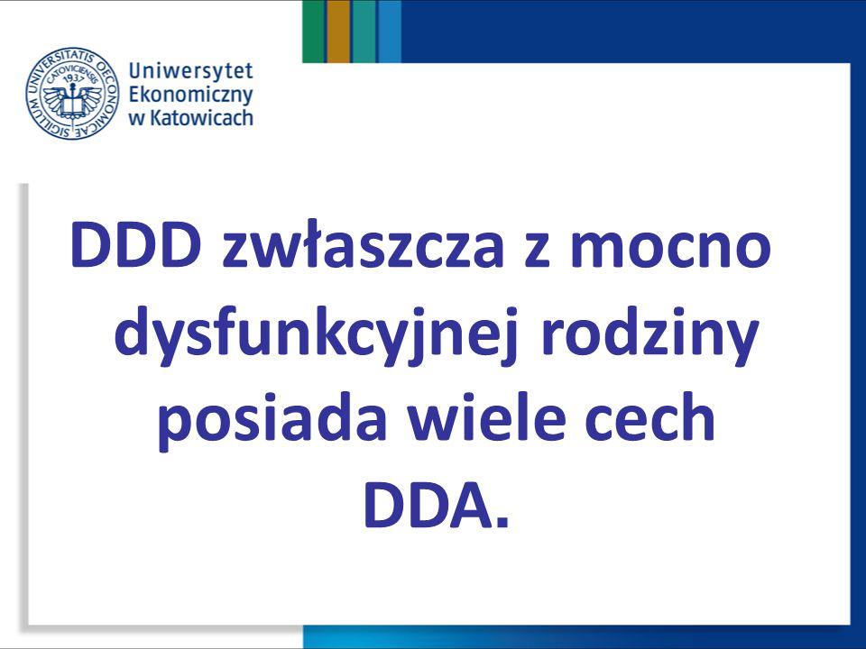 DDD zwłaszcza z mocno dysfunkcyjnej rodziny posiada wiele cech DDA.