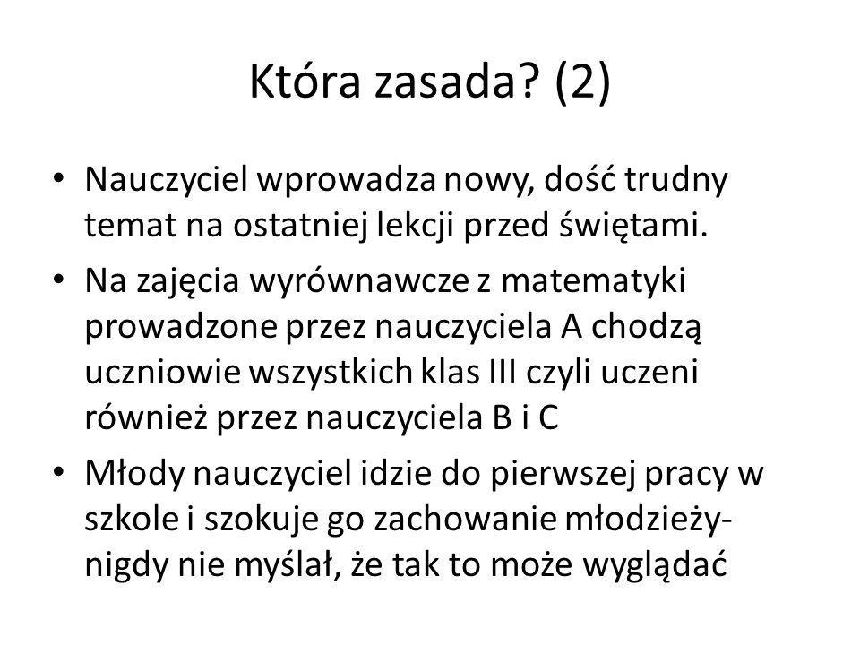 Która zasada (2) Nauczyciel wprowadza nowy, dość trudny temat na ostatniej lekcji przed świętami.