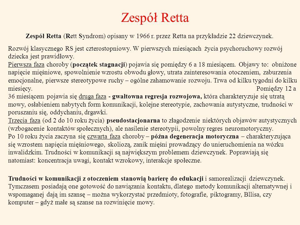 Zespół Retta Zespół Retta (Rett Syndrom) opisany w 1966 r. przez Retta na przykładzie 22 dziewczynek.