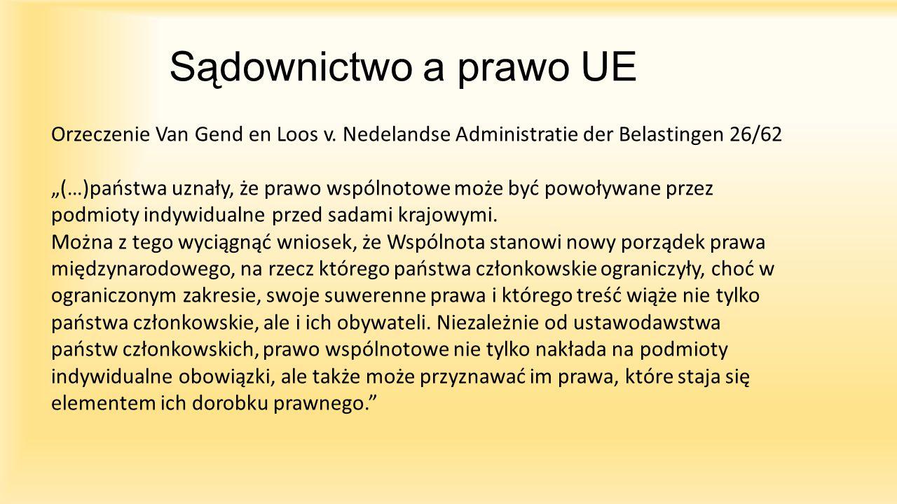 Sądownictwo a prawo UE Orzeczenie Van Gend en Loos v. Nedelandse Administratie der Belastingen 26/62.