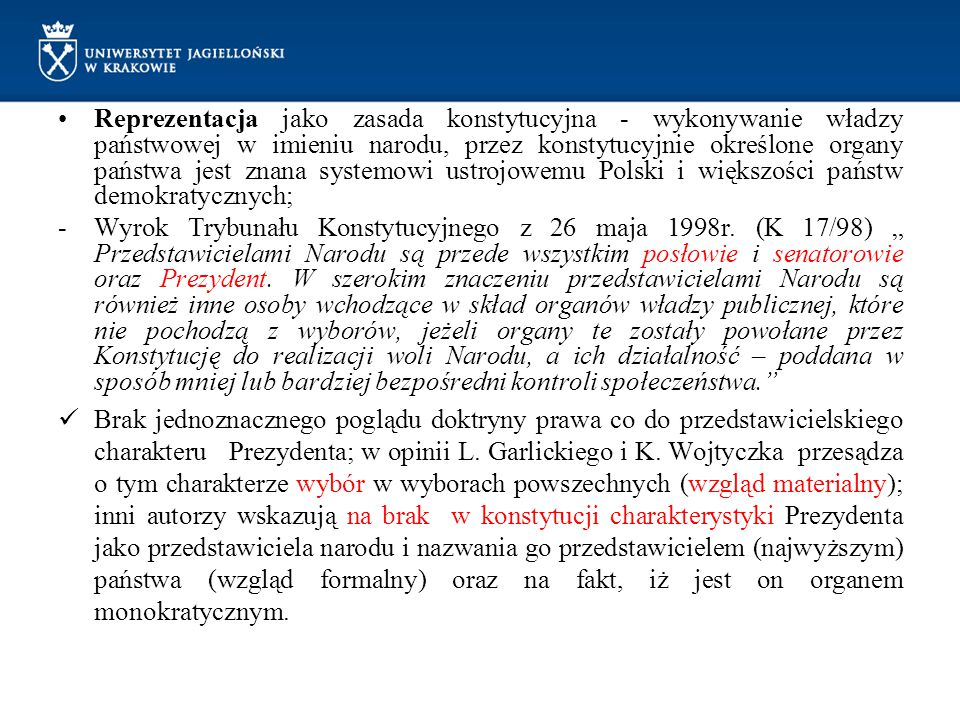 Reprezentacja jako zasada konstytucyjna - wykonywanie władzy państwowej w imieniu narodu, przez konstytucyjnie określone organy państwa jest znana systemowi ustrojowemu Polski i większości państw demokratycznych;