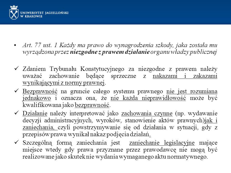 Art. 77 ust. 1 Każdy ma prawo do wynagrodzenia szkody, jaka została mu wyrządzona przez niezgodne z prawem działanie organu władzy publicznej