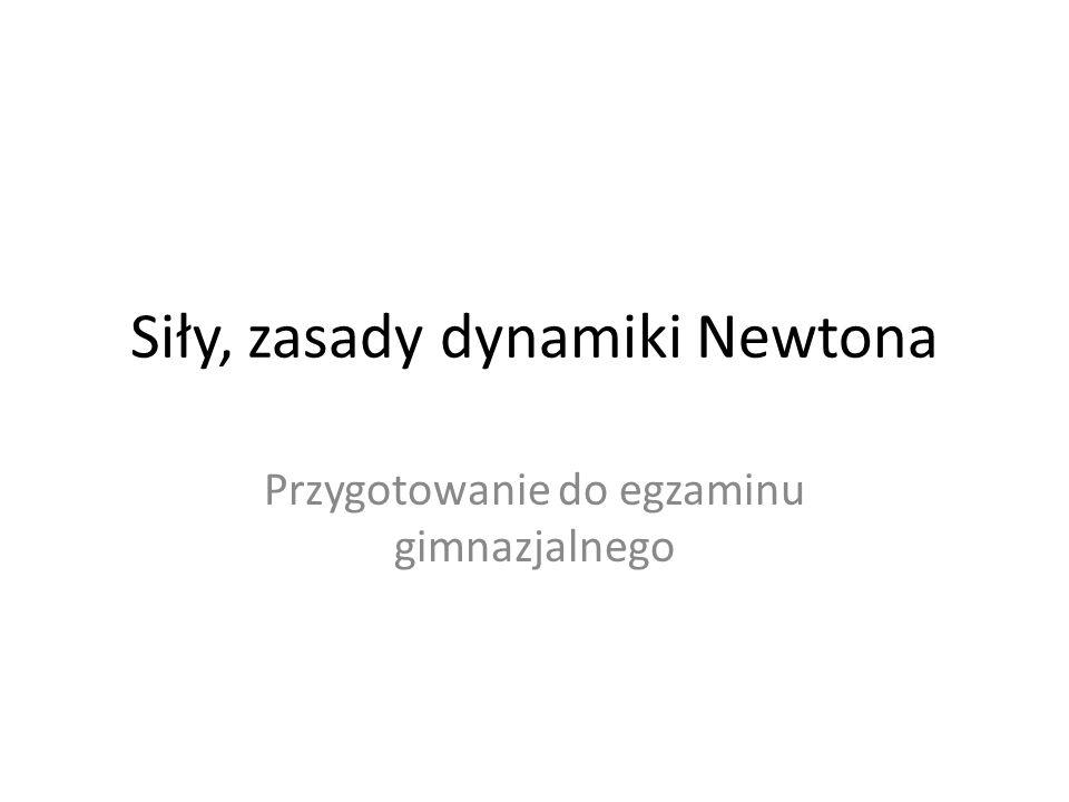 Siły, zasady dynamiki Newtona