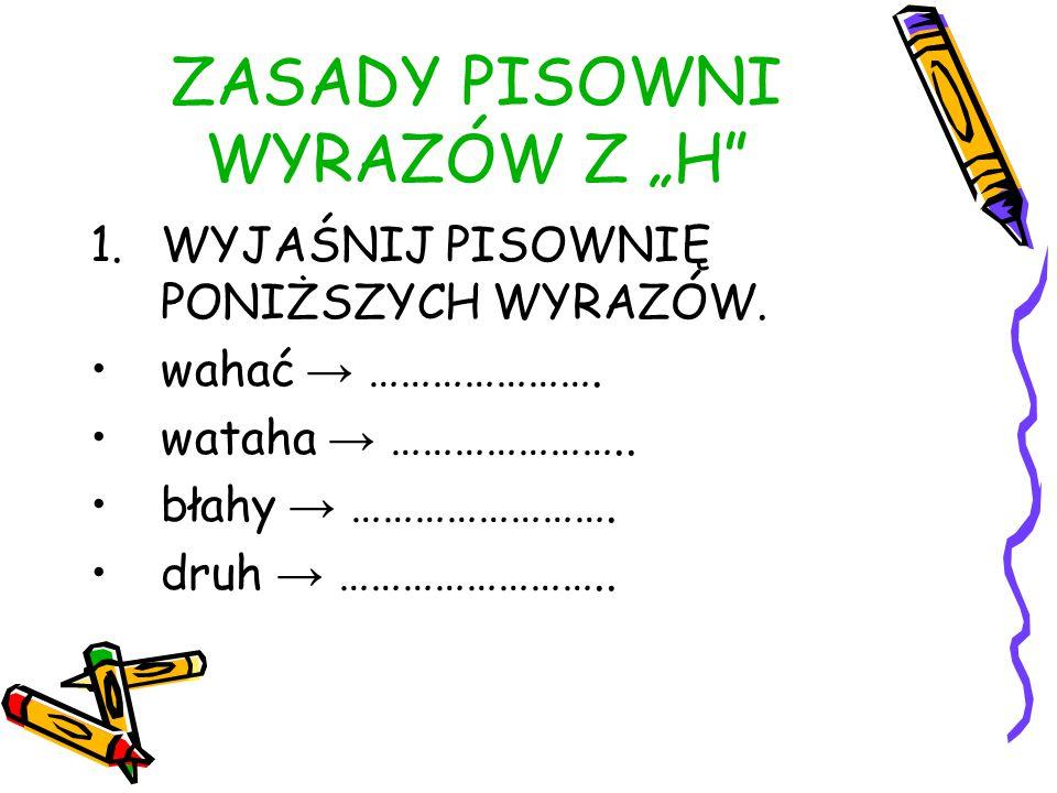 """ZASADY PISOWNI WYRAZÓW Z """"H"""