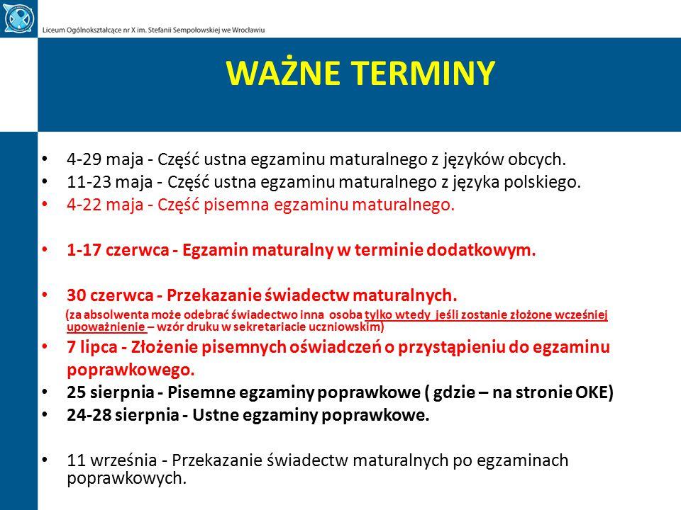 WAŻNE TERMINY 4-29 maja - Część ustna egzaminu maturalnego z języków obcych. 11-23 maja - Część ustna egzaminu maturalnego z języka polskiego.