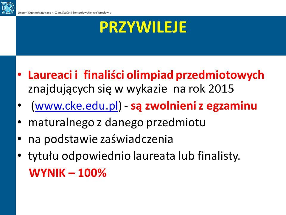 PRZYWILEJE Laureaci i finaliści olimpiad przedmiotowych znajdujących się w wykazie na rok 2015. (www.cke.edu.pl) - są zwolnieni z egzaminu.