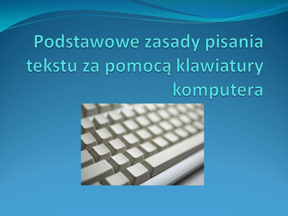 Podstawowe zasady pisania tekstu za pomocą klawiatury komputera