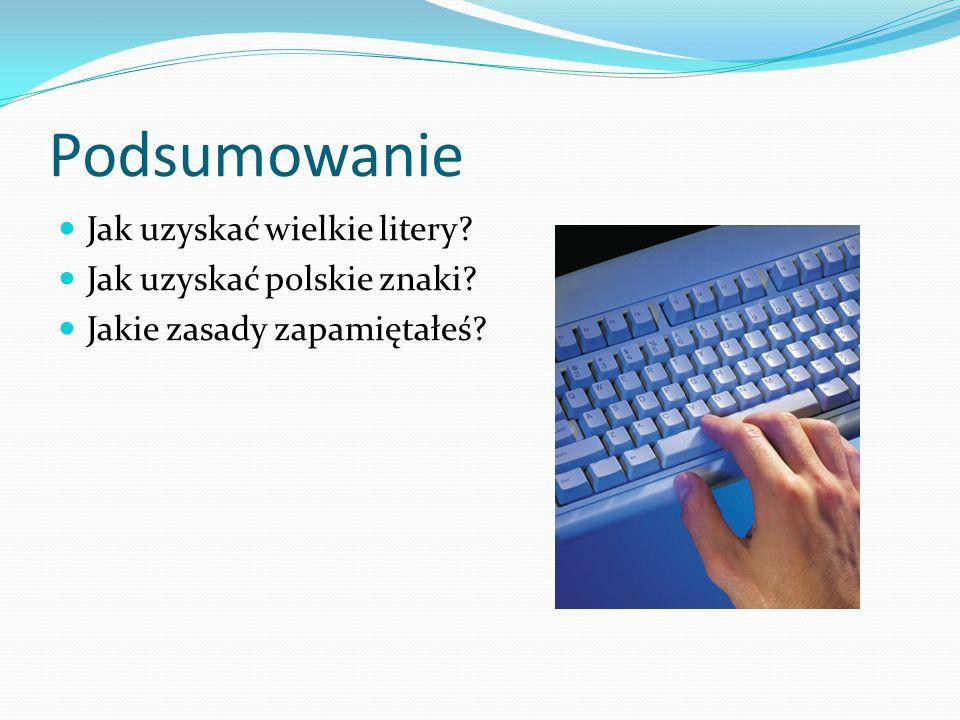 Podsumowanie Jak uzyskać wielkie litery Jak uzyskać polskie znaki