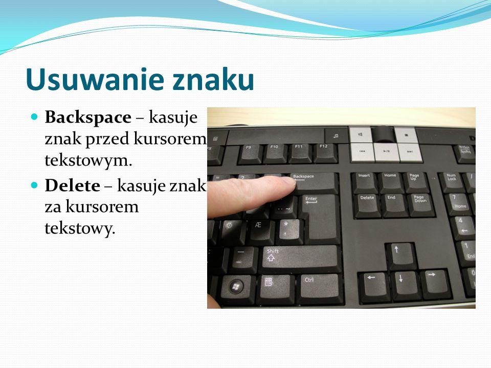 Usuwanie znaku Backspace – kasuje znak przed kursorem tekstowym.