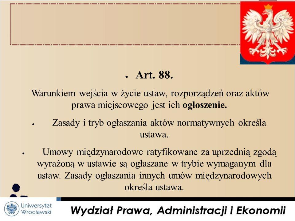 Zasady i tryb ogłaszania aktów normatywnych określa ustawa.