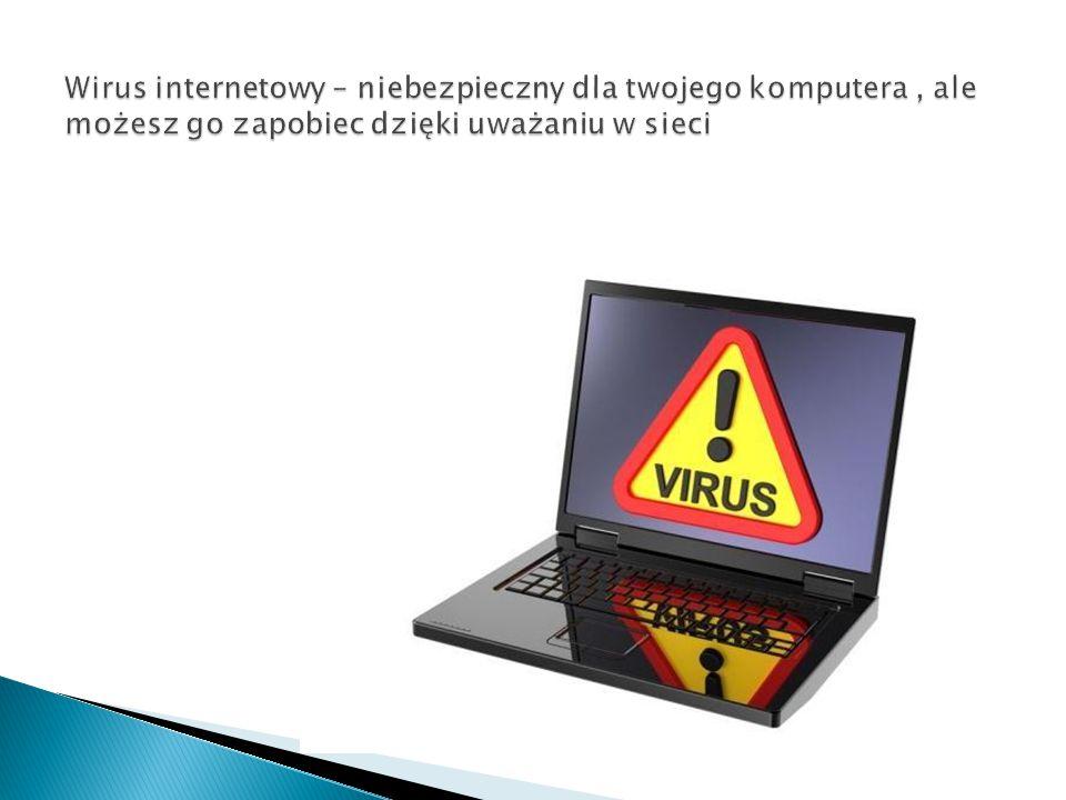 Wirus internetowy – niebezpieczny dla twojego komputera , ale możesz go zapobiec dzięki uważaniu w sieci