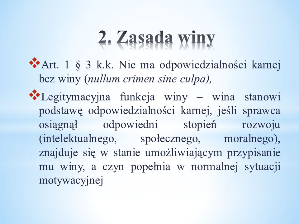 2. Zasada winy Art. 1 § 3 k.k. Nie ma odpowiedzialności karnej bez winy (nullum crimen sine culpa),