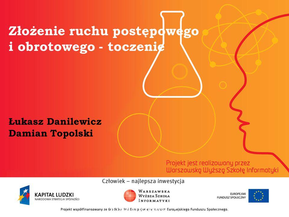 Złożenie ruchu postępowego i obrotowego - toczenie Łukasz Danilewicz Damian Topolski