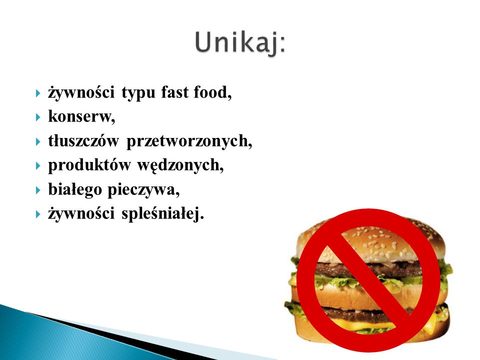 Unikaj: żywności typu fast food, konserw, tłuszczów przetworzonych,